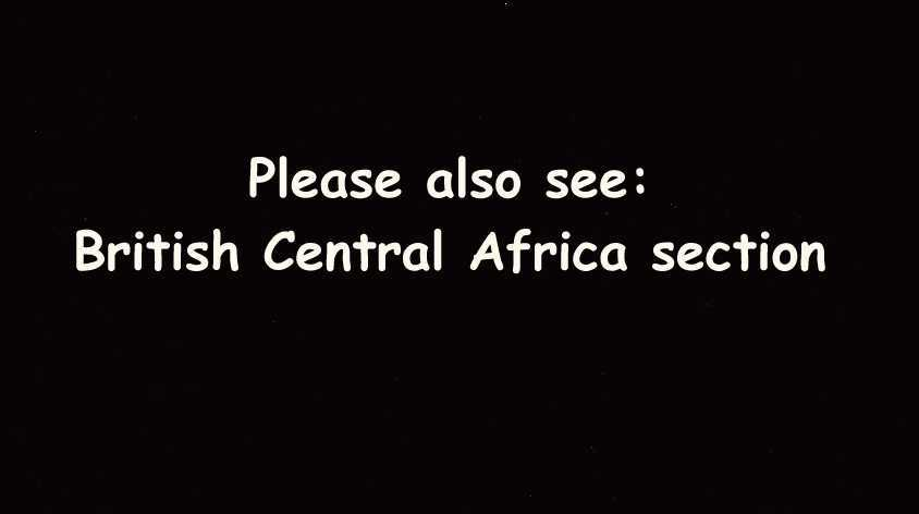 please also see BRITISH CENTRAL AFRICA section